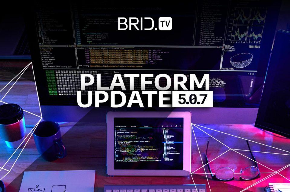 Brid.TV. 5.0.7 Update