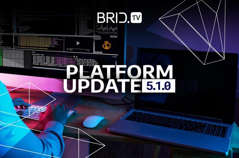 BridTV Platform Update 5.1.0.