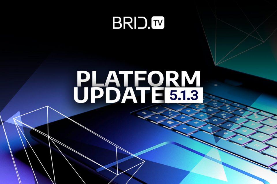BridTV 5.1.3. platform update