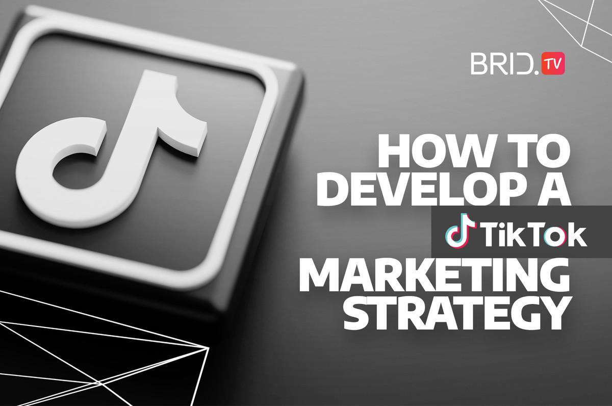 how to develop a tiktok marketing strategy