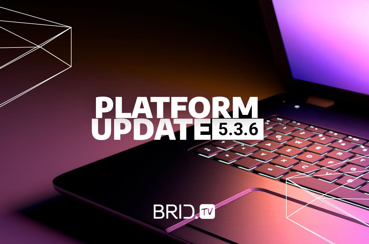 brid.tv platform update 5.3.6.