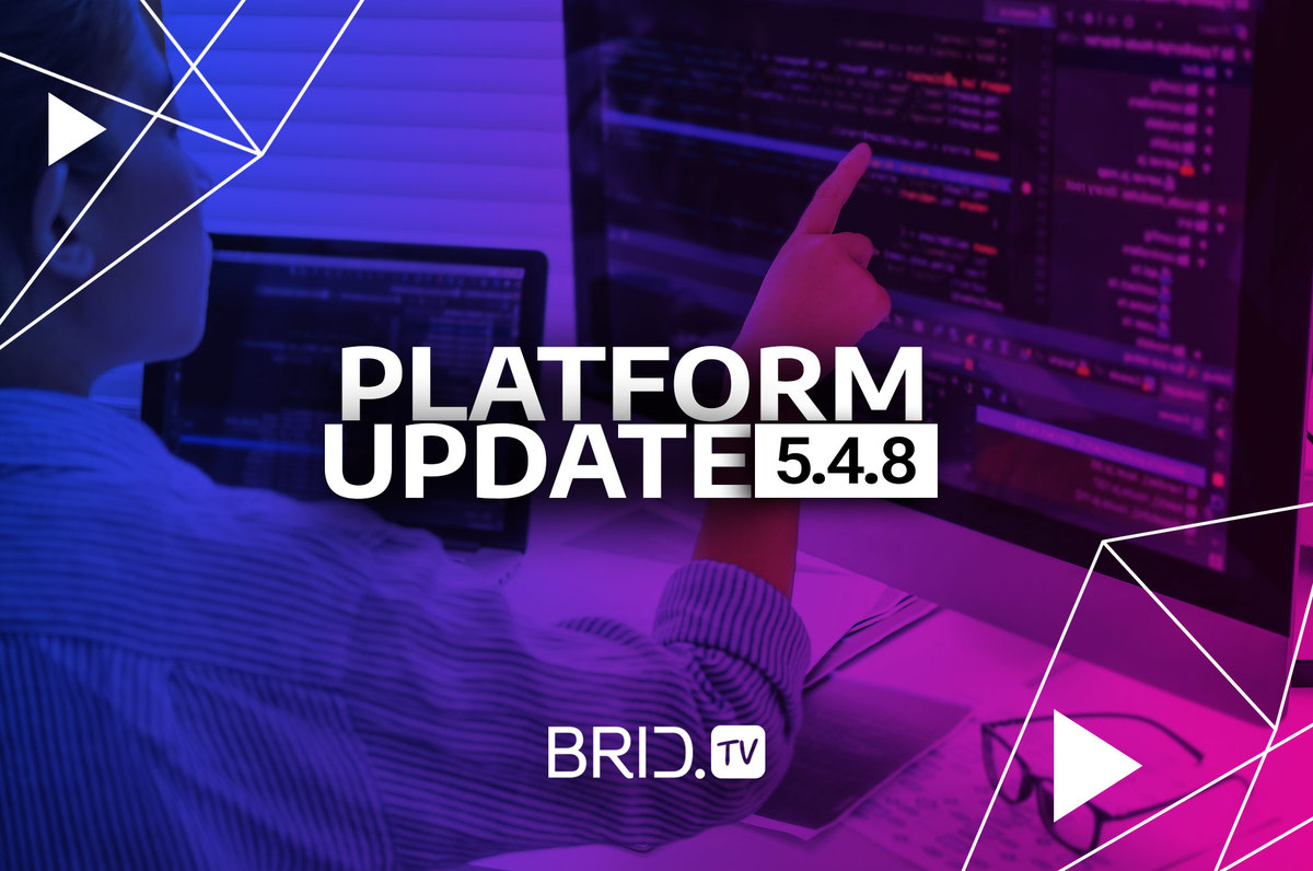 Brid.TV 5.4.8. Platform Update — Minor Additions and Bug Fixes