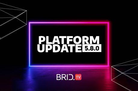 brid.tv platform update 5.8.0.