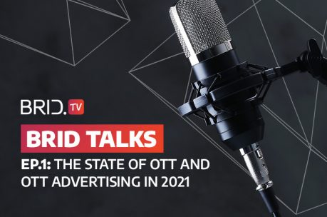 brid talks episode 1: the state of ott and ott advertising in 2021