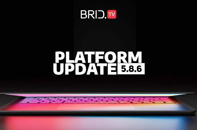 brid.tv platform update 5.8.6.