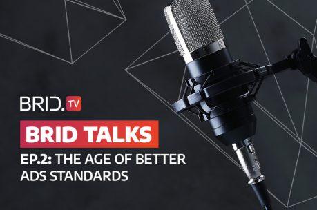 Brid Talks Episode 2: The Age of Better Ads Standards